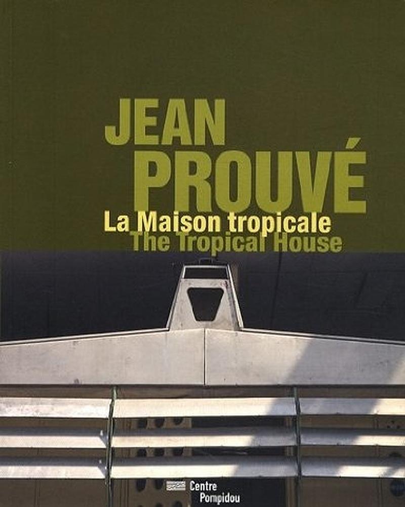 Jean prouv la maison tropicale editions du centre for Decoration maison tropicale